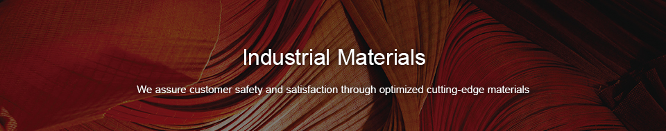 Industrial Materials - We assure customer safety and satisfaction through optimized cutting-edge materials